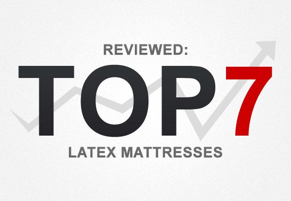 Top 7 Latex Mattresses Reviewed